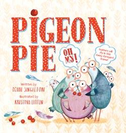 Pigeon Pie, Oh My! by Debbie Singleton and Kristyna Litten